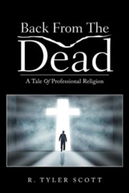 Back from the Dead: A Tale of Professional Religion  -     By: R. Tyler Scott