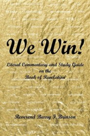 We Win!: Literal Commentary and Study Guide on the Book of Revelation