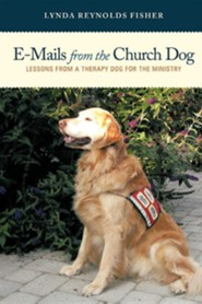 E-Mails from the Church Dog: Lessons from a Therapy Dog for the Ministry