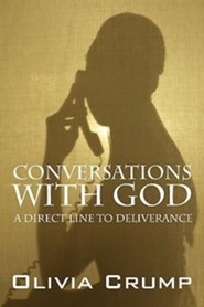 Conversations with God: A Direct Line to Deliverance  -     By: Olivia Crump