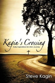 Kagin's Crossing: Daily Inspirations for Life's Journey  -     By: Steve Kagin
