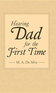 Hearing Dad for the First Time  -     By: M.A. De Silva