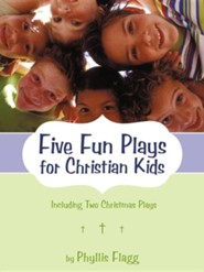 Five Fun Plays for Christian Kids: Including Two Christmas Plays