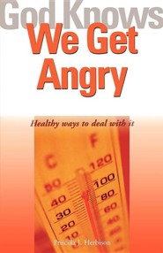 God Knows We Get Angry: Healthy Ways to Deal with It  -     By: Priscilla J. Herbison