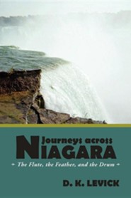 Journeys Across Niagara: The Flute, the Feather, and the Drum  -     By: D.K. Levick