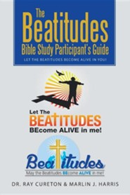 The Beatitudes Bible Study Participant's Guide: Let the Beatitudes Become Alive in You!  -     By: Ray Cureton, Marlin J. Harris
