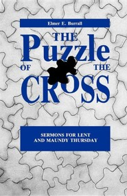 The Puzzle of the Cross: Sermons for Lent and Maundy Thursday