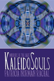 Kaleidosouls: Mirrors of the Light  -     By: Patricia Norman Rachal
