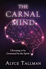 The Carnal Mind: Choosing to Be Governed by the Spirit  -     By: Alyce Tallman