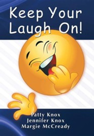 Keep Your Laugh on  -     By: Jennifer Knox, Patty Knox, Margie McCready