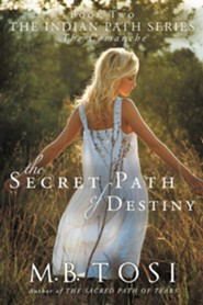 The Secret Path of Destiny  -     By: M.B. Tosi