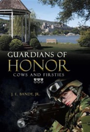 Guardians of Honor: Cows and Firsties  -     By: J.E. Bandy Jr.