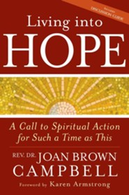 Living Into Hope: A Call to Spiritual Action for Such a Time as This  -     By: Dr. Joan Brown Campbell, Armstrong Karen