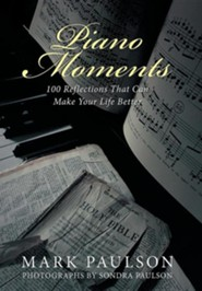 Piano Moments: 100 Reflections That Can Make Your Life Better  -     By: Mark Paulson