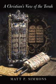 A Christian's View of the Torah  -     By: Matt P. Simmons