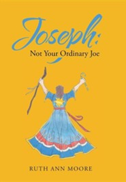 Joseph: Not Your Ordinary Joe: Meditations on Joe and His God  -     By: Ruth Ann Moore