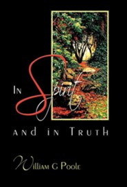 In Spirit and in Truth  -     By: William G. Poole