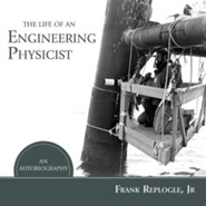 The Life of an Engineering Physicist: An Autobiography  -     By: Frank Replogle