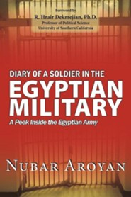 Diary of a Soldier in the Egyptian Military: A Peek Inside the Egyptian Army  -     By: Nubar Aroyan