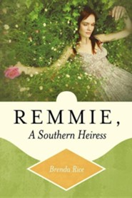 Remmie, a Southern Heiress  -     By: Brenda Rice