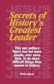 Secrets of History's Greatest Leader  -     By: Moody Adams
