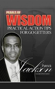 Pearls of Wisdom: Practical Action Tips for Go Getters  -     By: Patrick Jackson