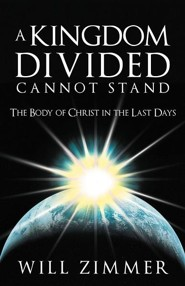 A Kingdom Divided Cannot Stand: The Body of Christ in the Last Days  -     By: Will Zimmer