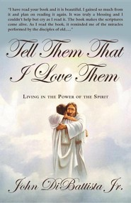 Tell Them That I Love Them: Living in the Power of the Spirit  -     By: John DiBattista Jr.