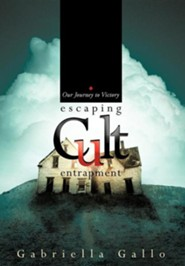 Escaping Cult Entrapment: Our Journey to Victory