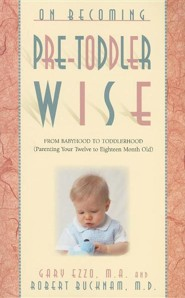 On Becoming Pre-Toddlerwise: From Babyhood to Toddlerhood (Parenting Your Twelve to Eighteen Month Old)  -     By: Gary Ezzo, Robert Bucknam