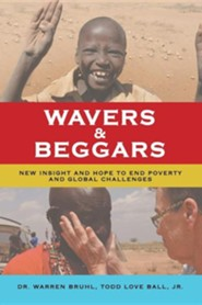 Wavers & Beggars: New Insight and Hope to End Poverty and Global Challenges