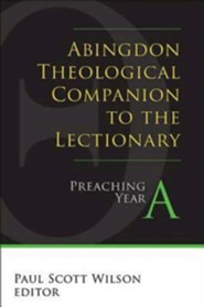 Abingdon Theological Companion to the Lectionary: Preaching Year A
