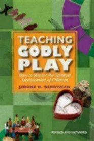 Teaching Godly Play: How to Mentor the Spiritual Development of ChildrenRevised, Expand Edition