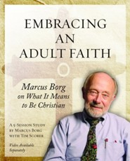Embracing an Adult Faith: Marcus Borg on What It Means to Be Christian: A 5-Session Study  -     By: Marcus J. Borg, Tim Scorer