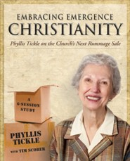 Embracing Emergence Christianity: Phyllis Tickle on the Church's Next Rummage Sale: A 6-Session Study  -     By: Phyllis Tickle, Tim Scorer