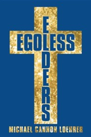 Egoless Elders: How to Cultivate Church Leaders to Handle Church Conflicts  -     By: Michael Cannon Loehrer