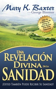 Una Revelacion Divina de la Sanidad, Divine Revelation Of Healing  -     By: Mary Baxter, George Bloomer