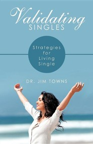 Validating Singles: Strategies for Living Single  -     By: Dr. Jim Towns