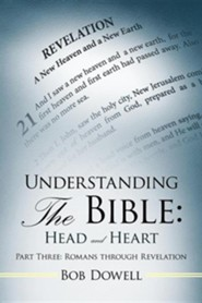 Understanding the Bible: Head and Heart Part Three: Romans Through Revelation