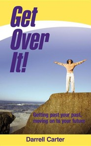 Get Over It!: Getting Past Your Past, Moving on to Your Future  -     By: Darrell Carter