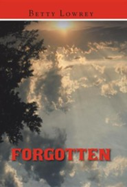 Forgotten  -     By: Betty Lowrey