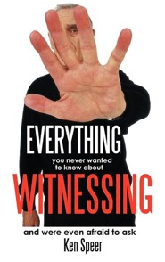 Everything You Never Wanted to Know about Witnessing: And Were Even Afraid to Ask  -     By: Ken Speer