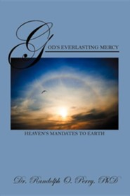 God's Everlasting Mercy: Heaven's Mandates to Earth  -     By: Dr. Randolph Perry