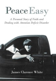 Peace Easy: A Personal Story of Faith and Dealing with Attention Deficit Disorder