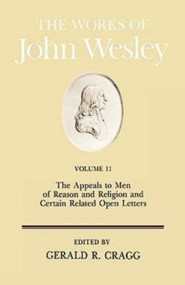 The Works of John Wesley, Volume 11: The Appeals to Men of Reason  and Certain Related Open Letters