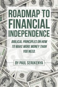 Roadmap to Financial Independence: Biblical Principles on How to Make More Money Than