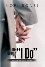 The Journey to I Do: A Biblical Approach to Marriage