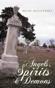 Angels, Spirits and Demons  -     By: Micki Palczynsky