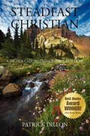 Steadfast Christian: A Higher Call to Faith, Family and Hope  -     By: Patrick Dillon