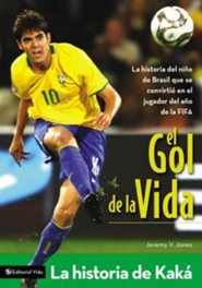 El Gol de la Vida: La Historia de Kaka = Toward the Gol  -     By: Jeremy V. Jones